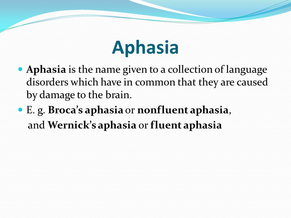 Aphasia Aphasia is the name given to a collection of language disorders which have in common that they are caused by damage to the brain.
