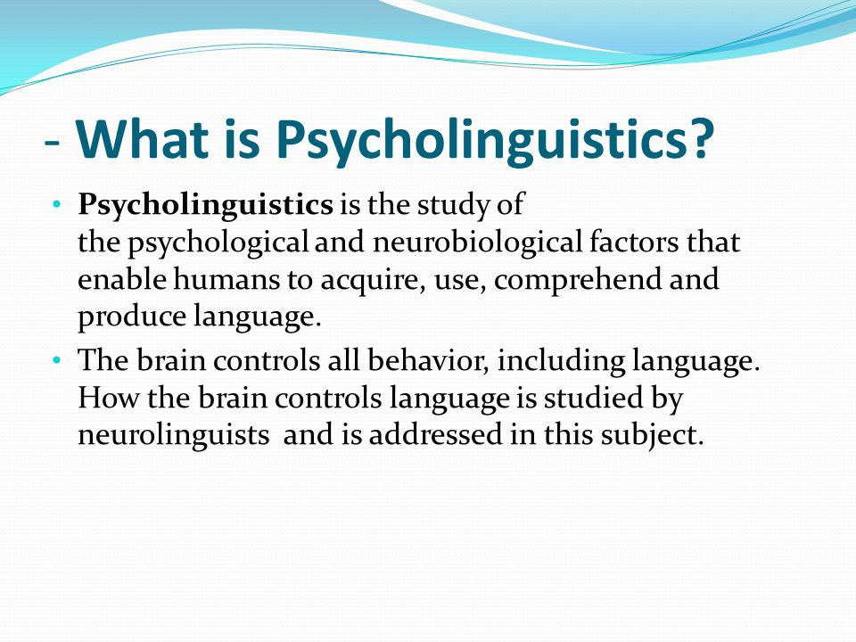 - What is Psycholinguistics