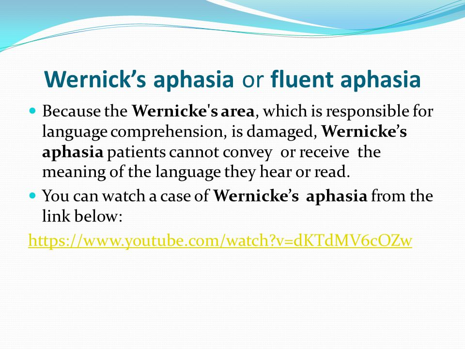 Wernick's aphasia or fluent aphasia