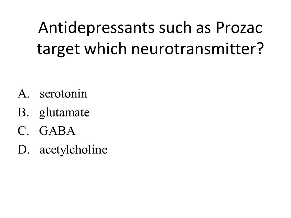 Antidepressants such as Prozac target which neurotransmitter
