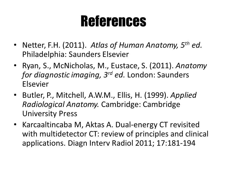 References Netter, F.H. (2011). Atlas of Human Anatomy, 5th ed. Philadelphia: Saunders Elsevier.