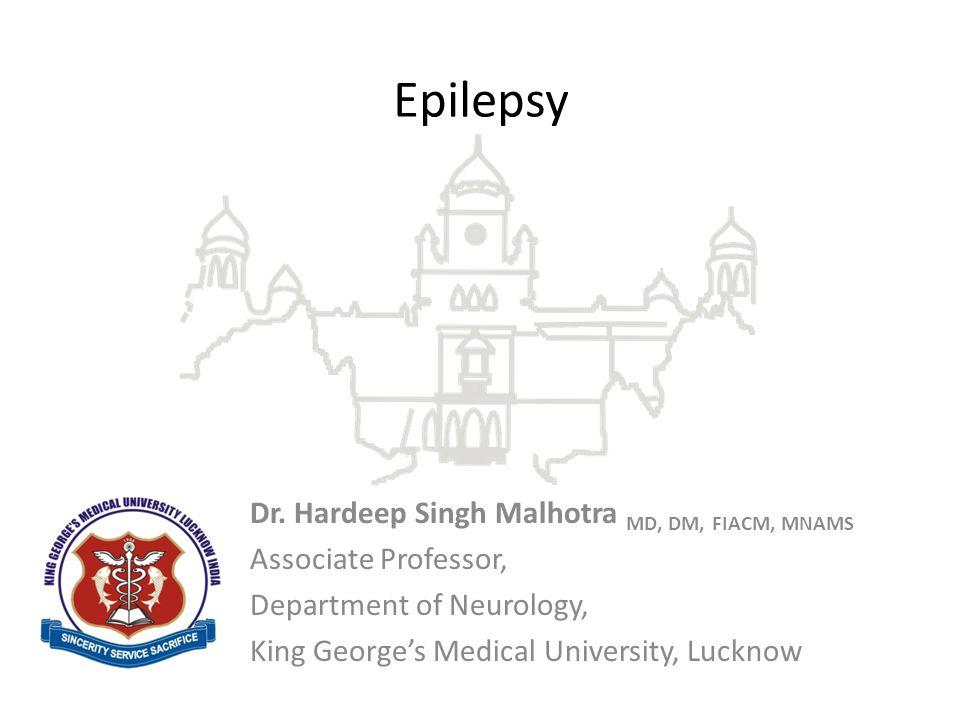 Epilepsy Dr. Hardeep Singh Malhotra MD, DM, FIACM, MNAMS