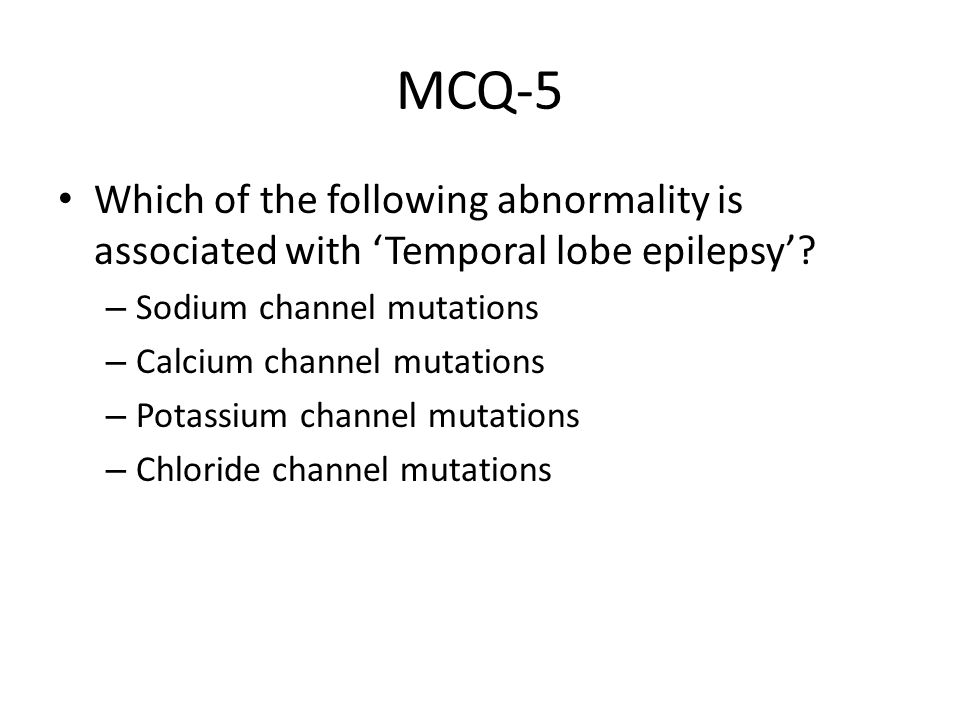 MCQ-5 Which of the following abnormality is associated with 'Temporal lobe epilepsy' Sodium channel mutations.