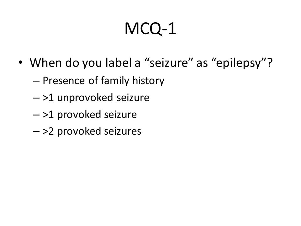MCQ-1 When do you label a seizure as epilepsy