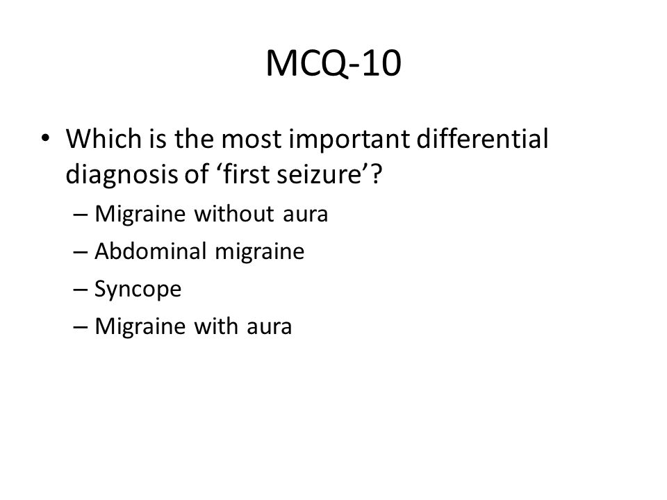 MCQ-10 Which is the most important differential diagnosis of 'first seizure' Migraine without aura.