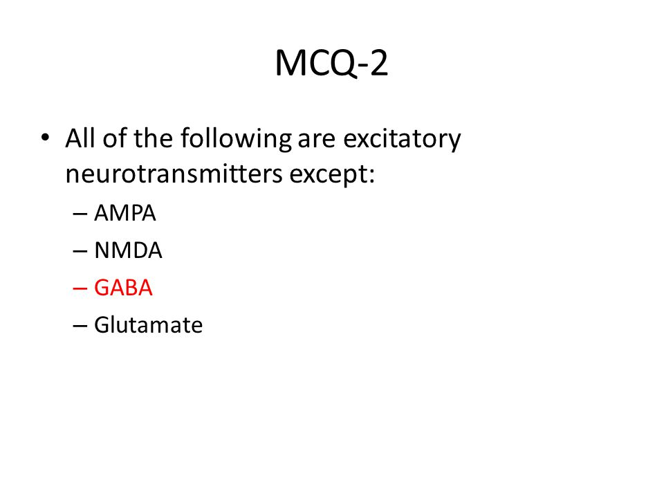 MCQ-2 All of the following are excitatory neurotransmitters except: