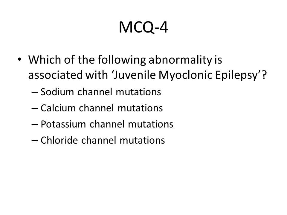MCQ-4 Which of the following abnormality is associated with 'Juvenile Myoclonic Epilepsy' Sodium channel mutations.