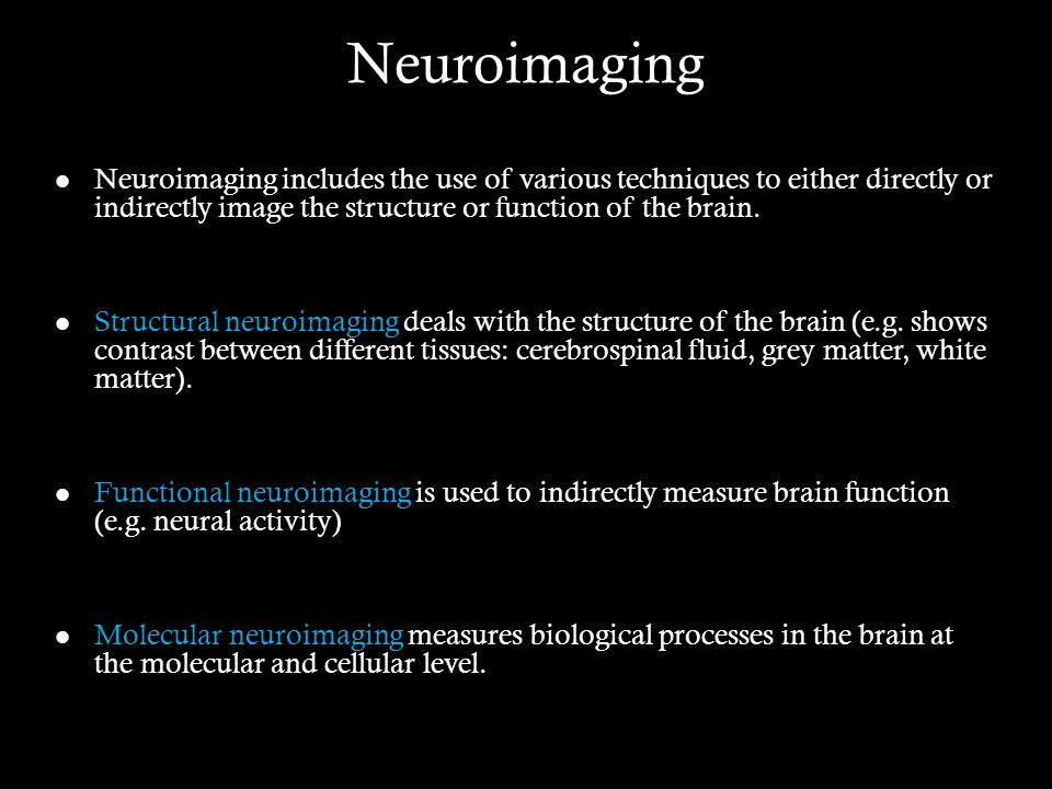 Neuroimaging Neuroimaging includes the use of various techniques to either directly or indirectly image the structure or function of the brain.