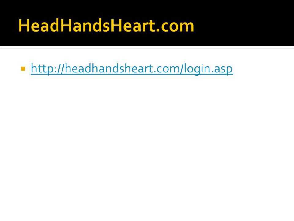 HeadHandsHeart.com http://headhandsheart.com/login.asp