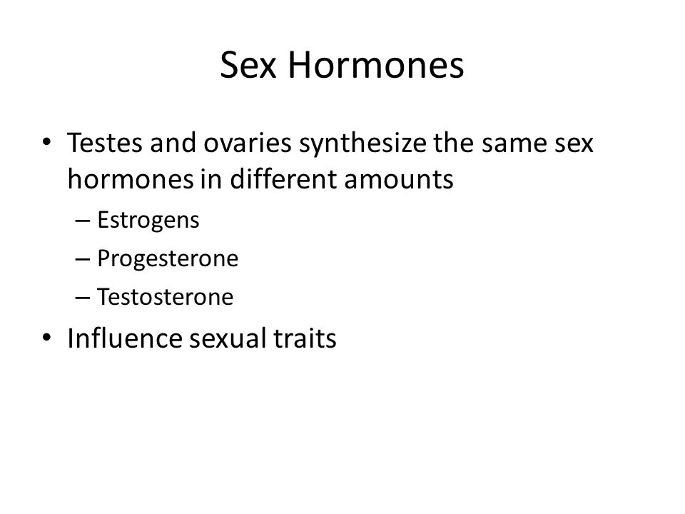 Sex Hormones Testes and ovaries synthesize the same sex hormones in different amounts. Estrogens. Progesterone.