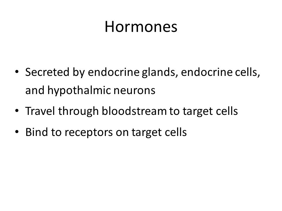 Hormones Secreted by endocrine glands, endocrine cells, and hypothalmic neurons. Travel through bloodstream to target cells.