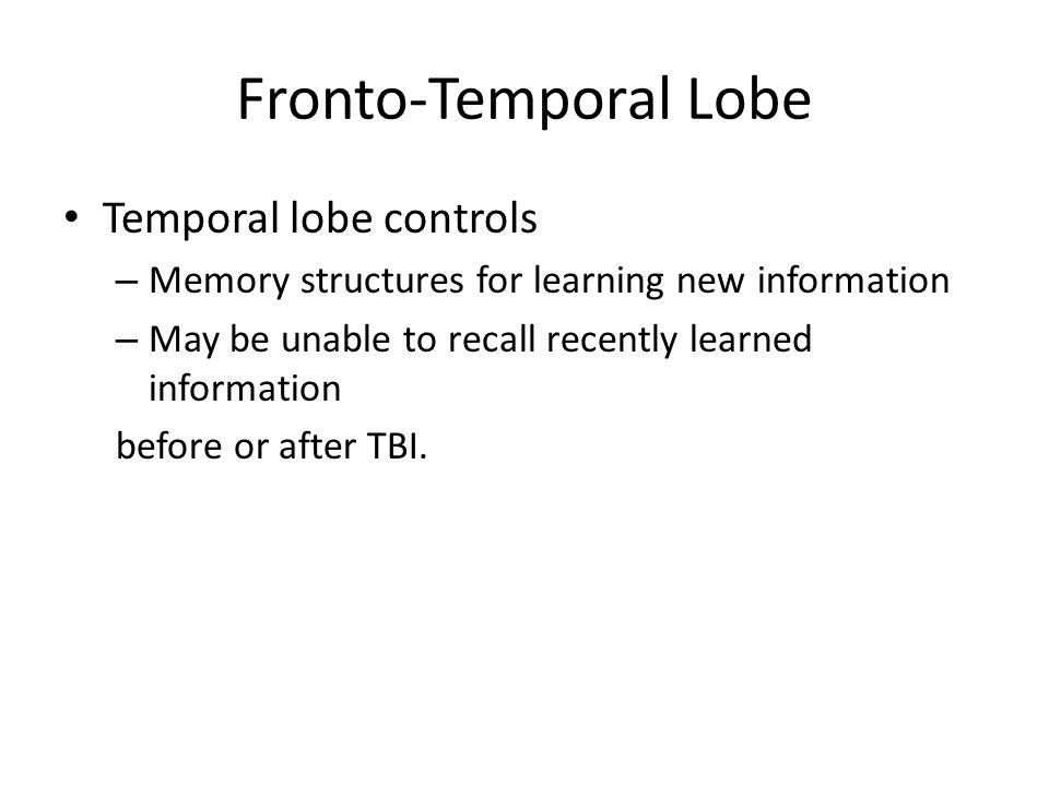 Fronto-Temporal Lobe Temporal lobe controls