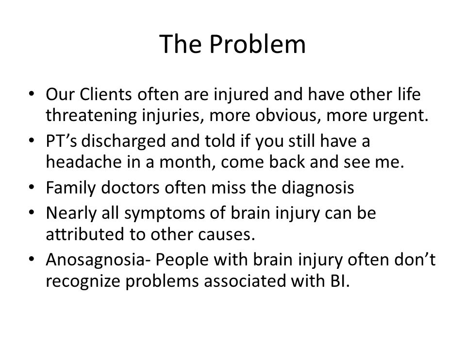 The Problem Our Clients often are injured and have other life threatening injuries, more obvious, more urgent.