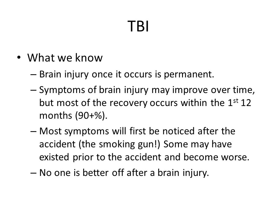 TBI What we know Brain injury once it occurs is permanent.