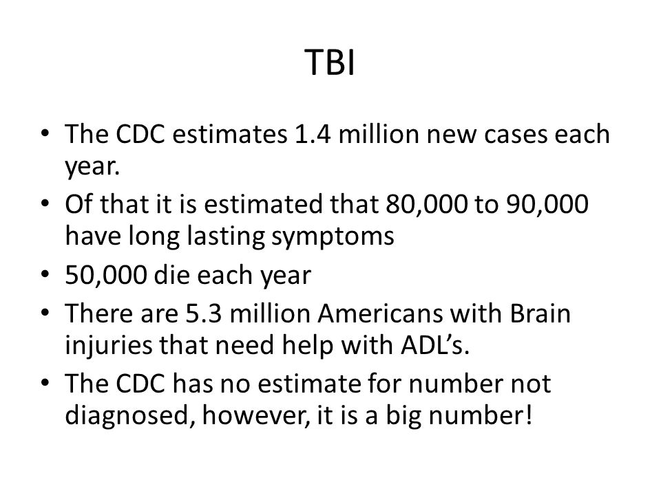 TBI The CDC estimates 1.4 million new cases each year.