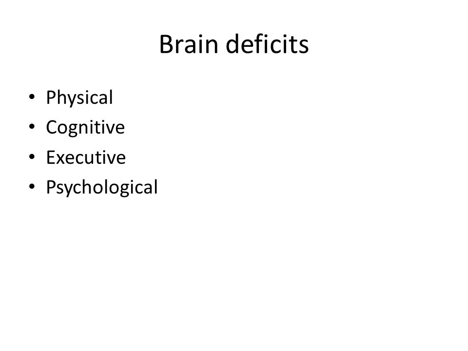 Brain deficits Physical Cognitive Executive Psychological