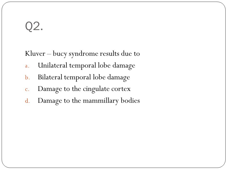 Q2. Kluver – bucy syndrome results due to
