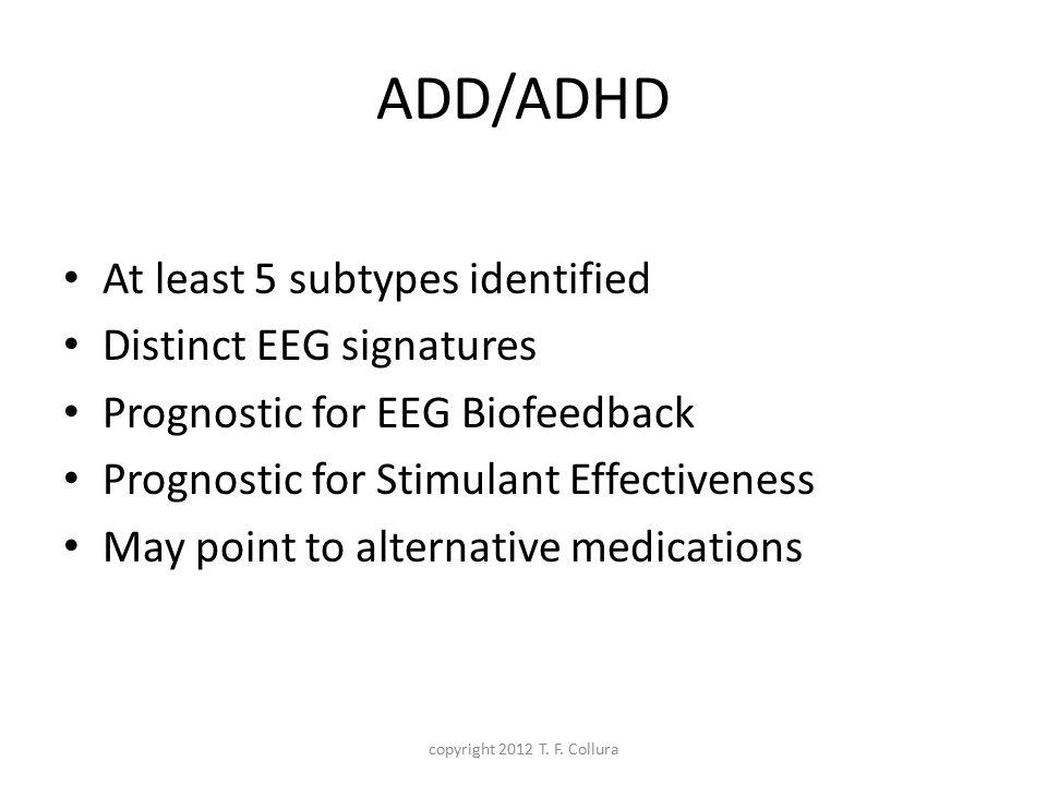 ADD/ADHD At least 5 subtypes identified Distinct EEG signatures