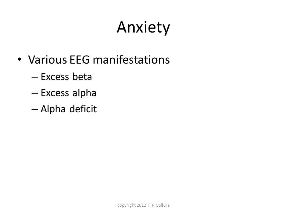 Anxiety Various EEG manifestations Excess beta Excess alpha