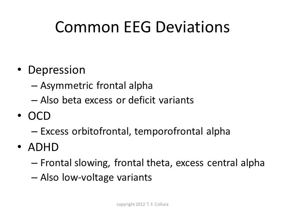 Common EEG Deviations Depression OCD ADHD Asymmetric frontal alpha