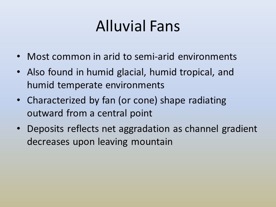 Alluvial Fans Most common in arid to semi-arid environments