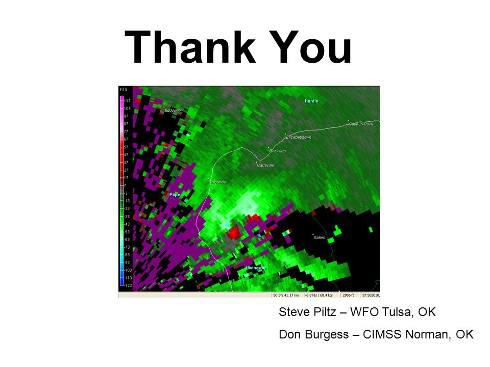 Thank You Steve Piltz – WFO Tulsa, OK Don Burgess – CIMSS Norman, OK