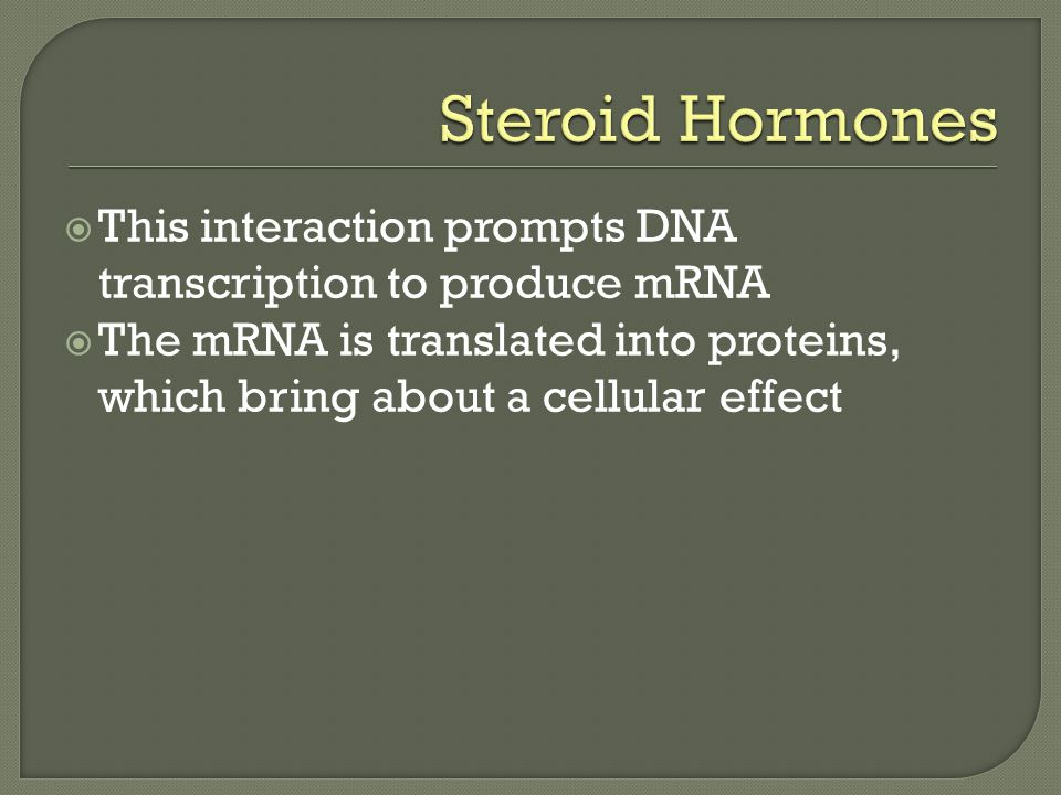 Steroid Hormones This interaction prompts DNA transcription to produce mRNA.
