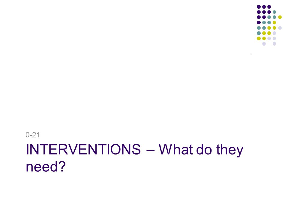 INTERVENTIONS – What do they need