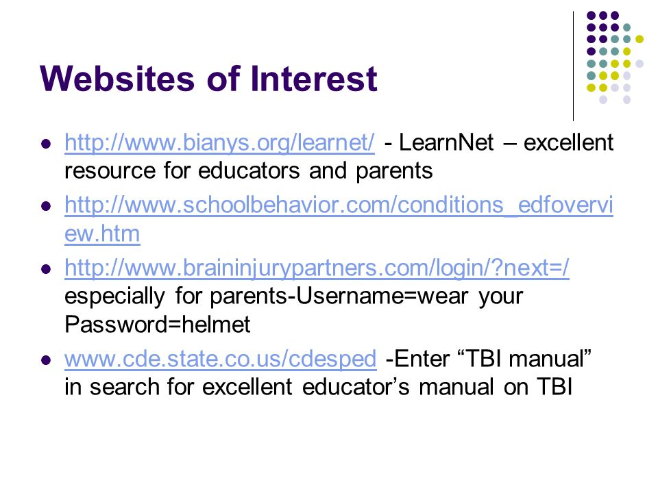 Websites of Interest http://www.bianys.org/learnet/ - LearnNet – excellent resource for educators and parents.