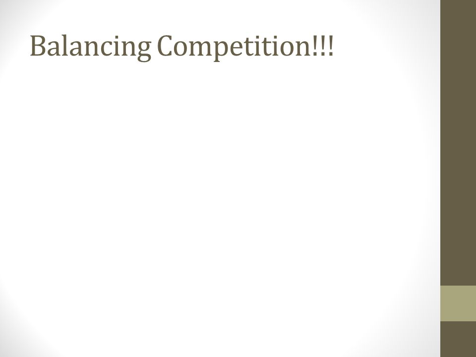 Balancing Competition!!!