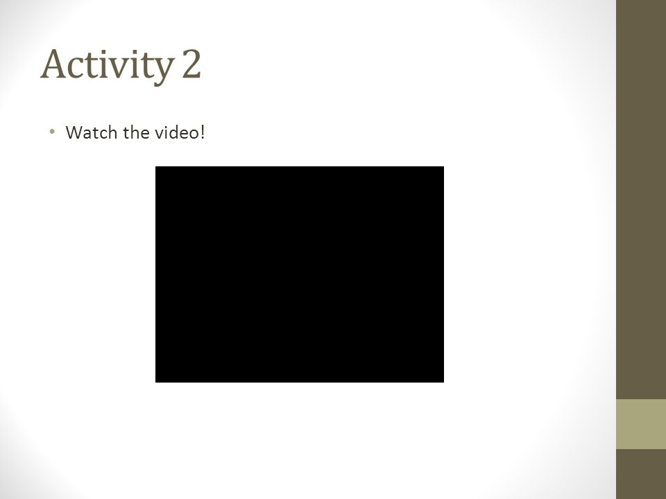 Activity 2 Watch the video!