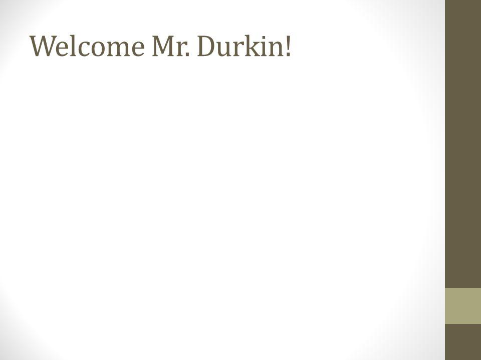 Welcome Mr. Durkin!