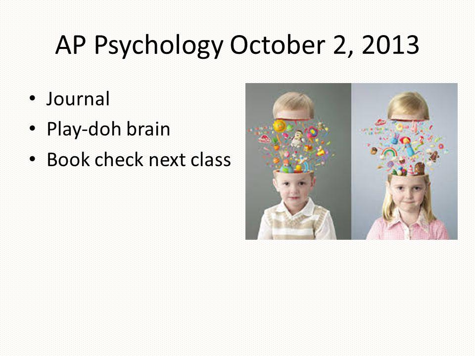 AP Psychology October 2, 2013 Journal Play-doh brain