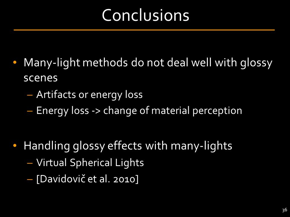 Conclusions Many-light methods do not deal well with glossy scenes