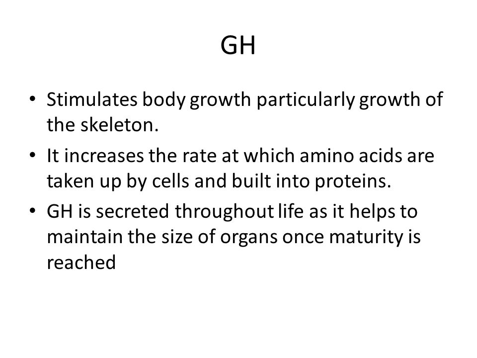 GH Stimulates body growth particularly growth of the skeleton.