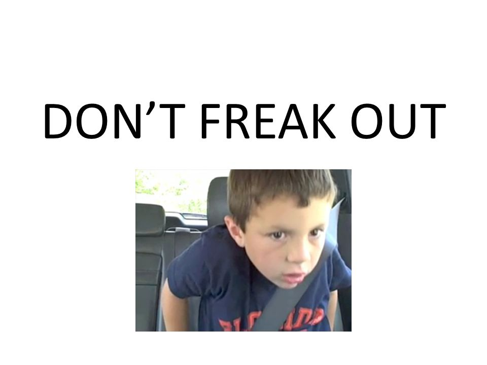 DON'T FREAK OUT