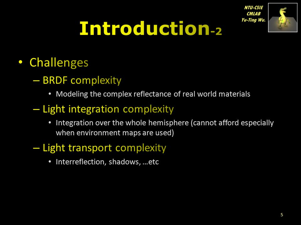 Introduction-2 Challenges BRDF complexity Light integration complexity