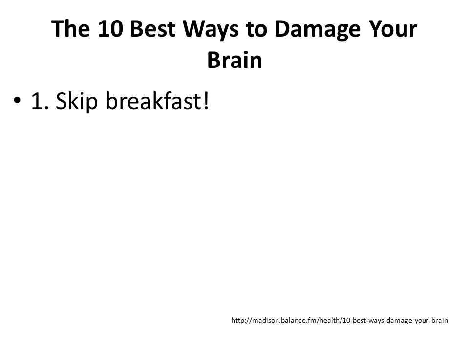 The 10 Best Ways to Damage Your Brain