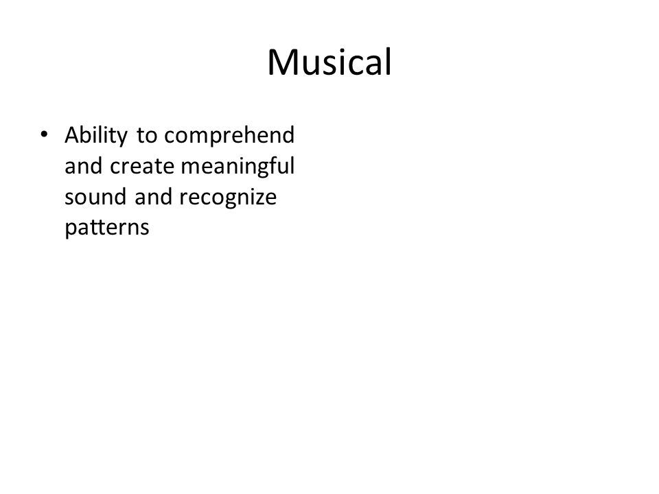 Musical (music, sensitivity to sound and patterns)