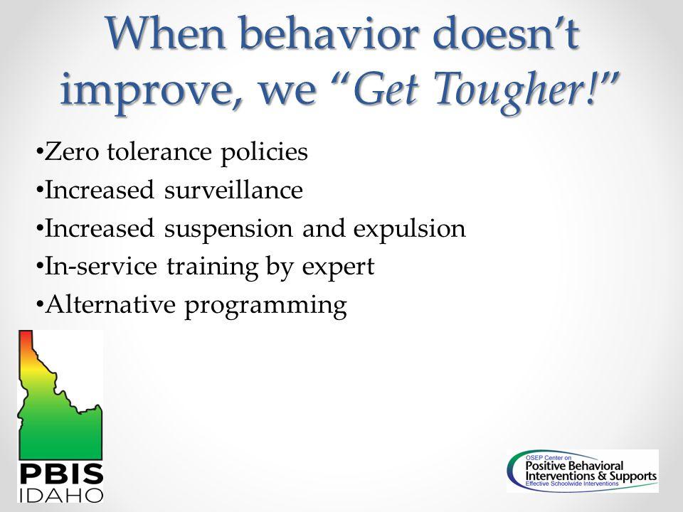 When behavior doesn't improve, we Get Tougher!
