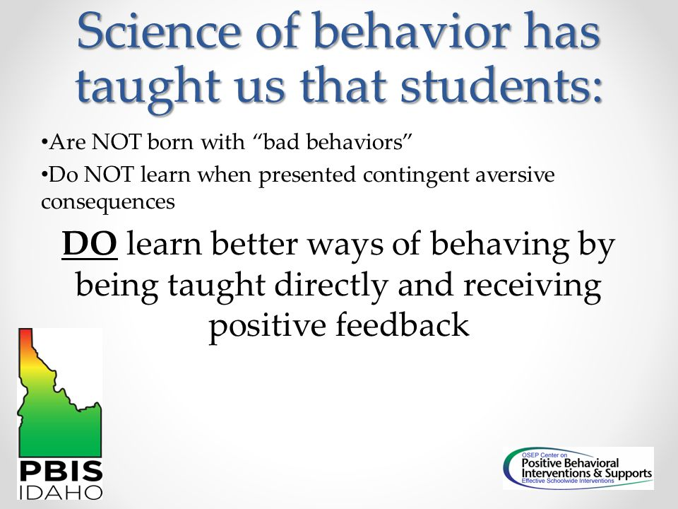 Science of behavior has taught us that students: