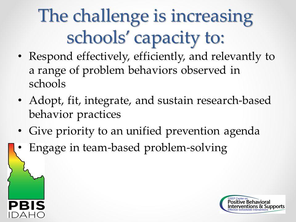 The challenge is increasing schools' capacity to: