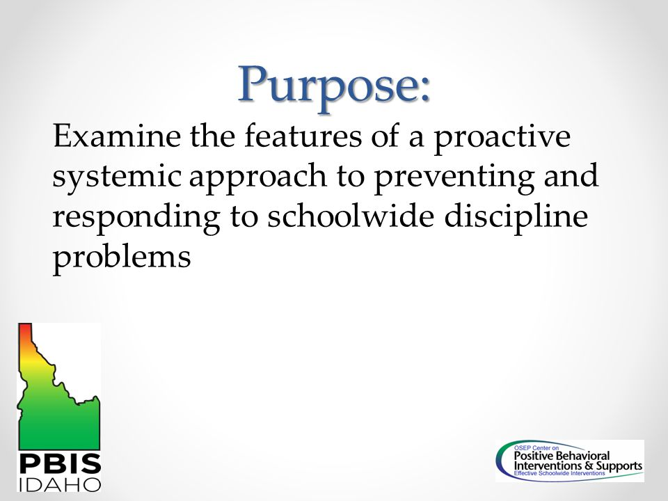 Purpose: Examine the features of a proactive systemic approach to preventing and responding to schoolwide discipline problems.