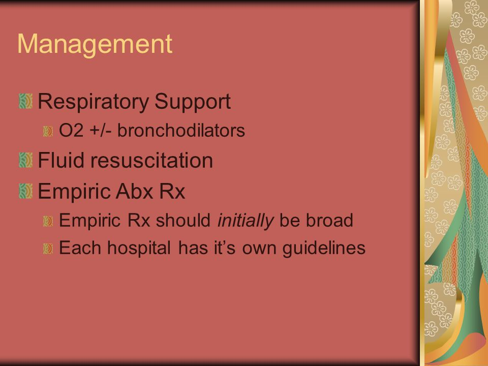 Management Respiratory Support Fluid resuscitation Empiric Abx Rx