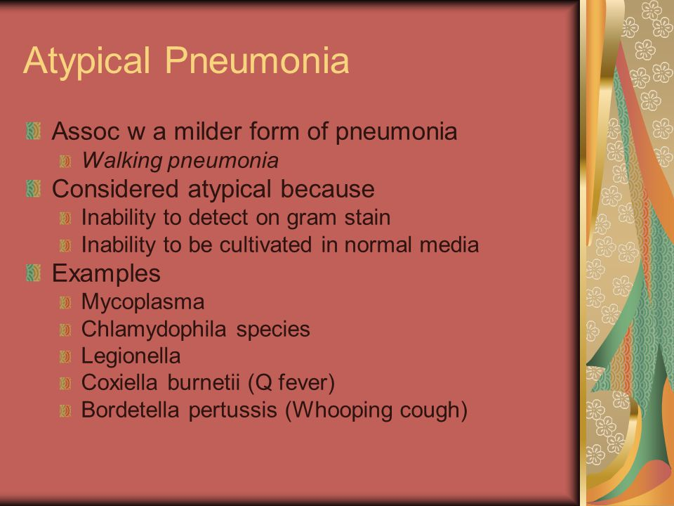 Atypical Pneumonia Assoc w a milder form of pneumonia