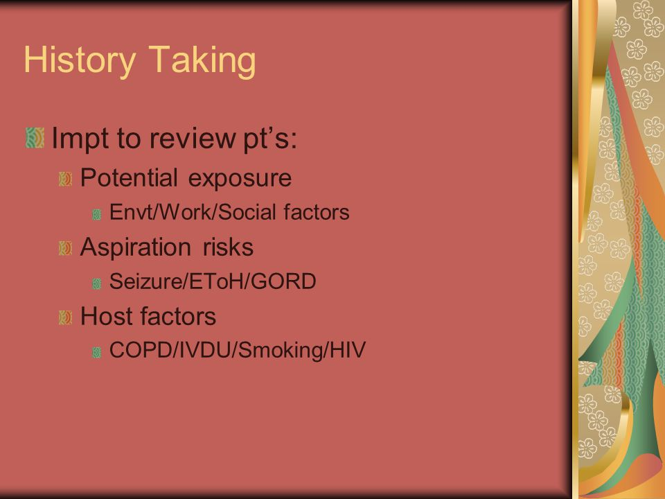 History Taking Impt to review pt's: Potential exposure