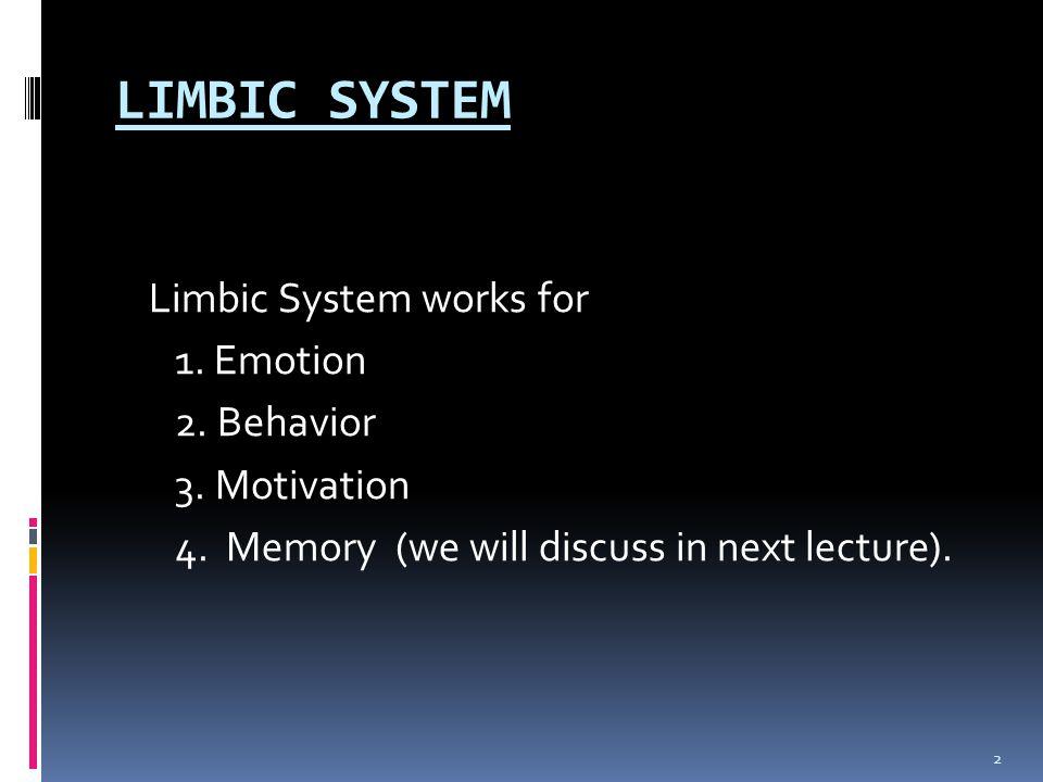 LIMBIC SYSTEM Limbic System works for 1. Emotion 2. Behavior