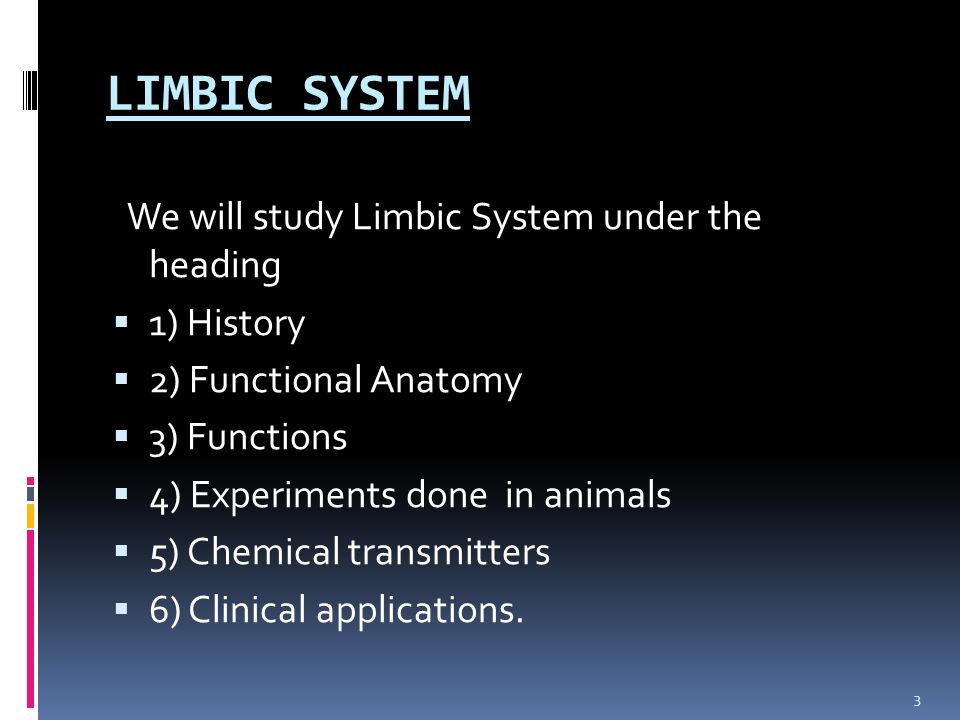 LIMBIC SYSTEM We will study Limbic System under the heading 1) History