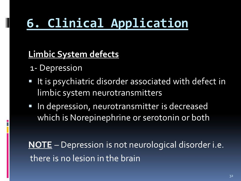 6. Clinical Application Limbic System defects 1- Depression