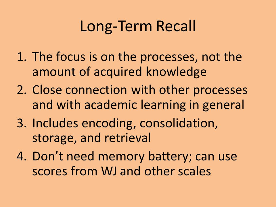 Long-Term Recall The focus is on the processes, not the amount of acquired knowledge.